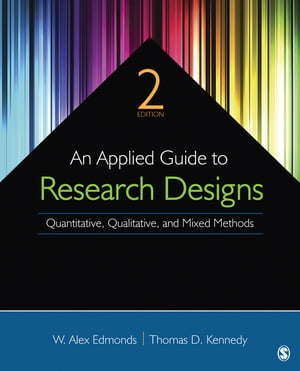 An Applied Guide to Research Designs Quantitative,  Qualitative,  and Mixed Methods