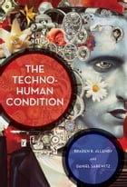 The Techno-Human Condition by Braden R. Allenby