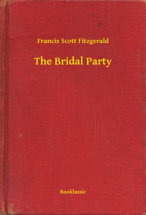 The Bridal Party by Francis Scott Fitzgerald