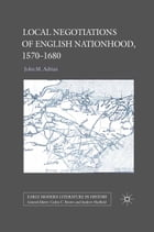 Local Negotiations of English Nationhood, 1570-1680