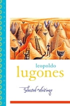 Leopold Lugones--Selected Writings by Leopoldo Lugones