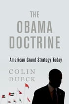 The Obama Doctrine: American Grand Strategy Today by Colin Dueck