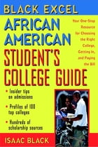 Black Excel African American Student's College Guide: Your One-Stop Resource for Choosing the Right College, Getting In, and Paying the Bill by Isaac Black