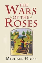 The Wars of the Roses by Michael Hicks