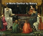 La Morte Darthur: Sir Thomas Malory's Book of King Arthur and His Noble Knights of the round Table, both volumes in a single file by Thomas Malory