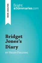 Bridget Jones's Diary by Helen Fielding (Book Analysis): Detailed Summary, Analysis and Reading Guide by Bright Summaries
