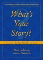 What's Your Story?: Discover the Man Behind Your Dad by Mike Lindstrom