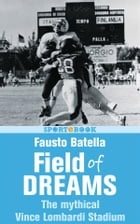 Field of Dreams: The mythical Vince Lombardi Stadium by Fausto Batella