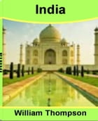 India: The Ultimate Guide For India Travel, Chennai India, Ajanta Caves, Education In India by William Thompson