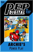Pep Digital Vol. 127: Archie's Power Play by Archie Superstars