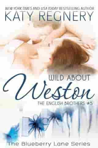 Wild About Weston, The English Brothers #5: The Blueberry Lane Series, #5 by Katy Regnery