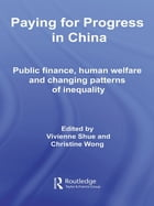 Paying for Progress in China: Public Finance, Human Welfare and Changing Patterns of Inequality