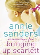 Instructions for Bringing Up Scarlett by Annie Sanders