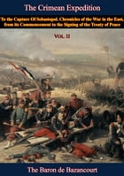 The Crimean Expedition, to the Capture Of Sebastopol Vol. II: Chronicles of the War in the East, from its Commencement to the Signing of the Treaty of by Baron César de Bazancourt