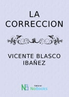 La correccion by Vicente Blasco Ibañez