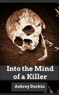 Into the Mind of a Killer 14b0c4c8-c1de-4a78-84ac-a22f309512b1