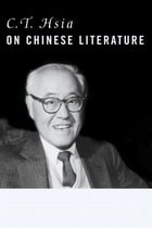 C. T. Hsia on Chinese Literature by C. T. Hsia