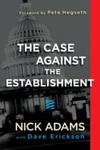 The Case Against the Establishment by Nick Adams