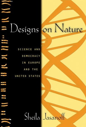 Designs on Nature Science and Democracy in Europe and the United States