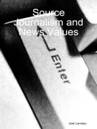 Source Journalism and News Values by Joel Landau