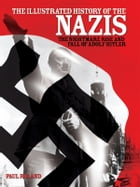 The Illustrated History of the Nazis by Paul Roland