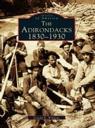 The Adirondacks:: 1830-1930 by Donald R. Williams