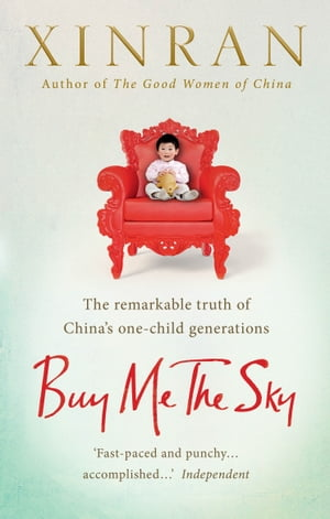 Buy Me the Sky The remarkable truth of China?s one-child generations