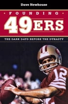 Founding 49ers: The Dark Days before the Dynasty by Dave Newhouse