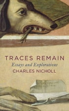 Traces Remain: Essays and Explorations by Charles Nicholl