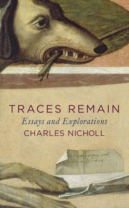Book Traces Remain: Essays and Explorations by Charles Nicholl