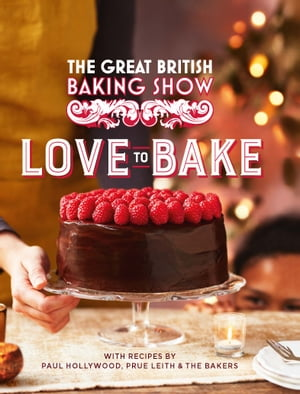 The Great British Baking Show: Love to Bake by The The Bake Off Team