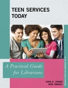 Teen Services Today: A Practical Guide for Librarians by Sara K. Joiner