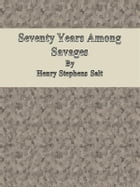 Seventy Years Among Savages by Henry Stephens Salt