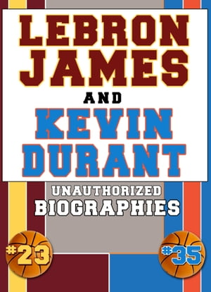 Lebron James and Kevin Durant Unauthorized Biographies