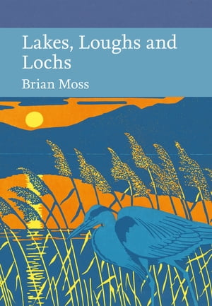 Lakes, Loughs and Lochs (Collins New Naturalist Library, Book 128) by Brian Moss