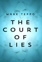 The Court of Lies by Mark Teppo