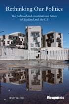 Rethinking Our Politics: The political and constitutional future of Scotland and the UK by Henry McLeish