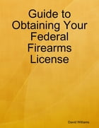 Obtaining Your Federal Firearms License by David Williams