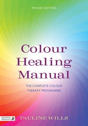 Colour Healing Manual The Complete Colour Therapy Programme Revised Edition