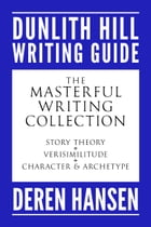 The Masterful Writing Collection: Comprising the Dunlith Hill Writing Guides to Story Theory, Verisimilitude, and Character and Archet by Deren Hansen