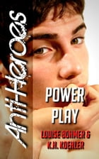 Power Play (Anti-Heroes Book IV) by Louise Bohmer