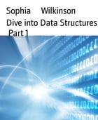 Dive into Data Structures Part 1 by Sophia Wilkinson