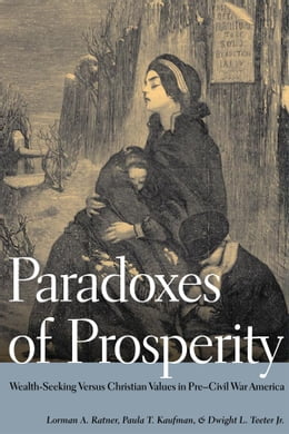Book Paradoxes of Prosperity: Wealth Seeking in Pre-Civil War America by Lorman A. Ratner