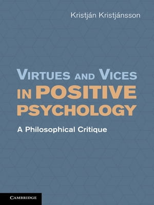 Virtues and Vices in Positive Psychology A Philosophical Critique