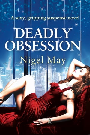 Deadly Obsession A sexy,  gripping suspense novel