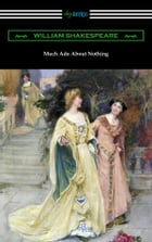 Much Ado About Nothing (Annotated by Henry N. Hudson with an Introduction by Charles Harold Herford) by William Shakespeare
