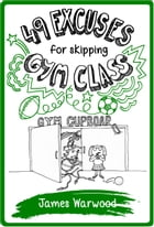 49 Excuses for Skipping Gym Class by James Warwood
