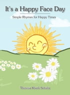 It's a Happy Face Day: Simple Rhymes for Happy Times by Theresa Klunk Schultz