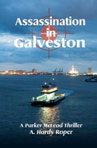 Assassination in Galveston by A. Hardy Roper