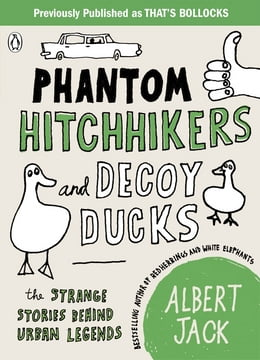 Book Phantom Hitchhikers and Decoy Ducks: The strange stories behind the urban legends we can't stop… by Albert Jack